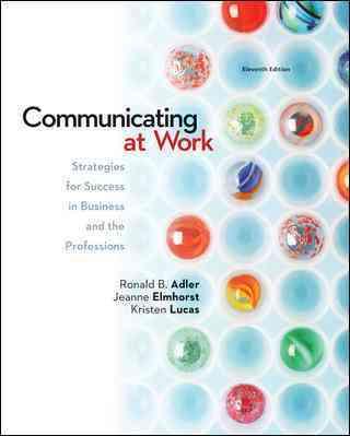 Communicating at Work By Adler, Ronald/ Elmhorst, Jeanne Marquardt/ Lucas, Kristen